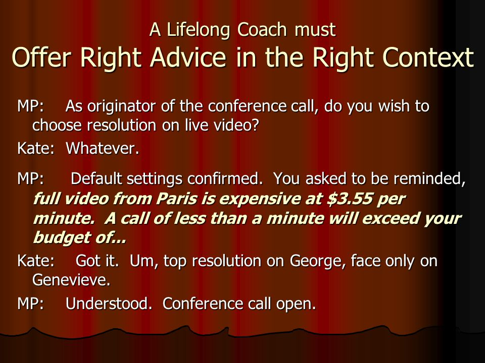 A Lifelong Coach must Offer Right Advice in the Right Context MP:As originator of the conference call, do you wish to choose resolution on live video.
