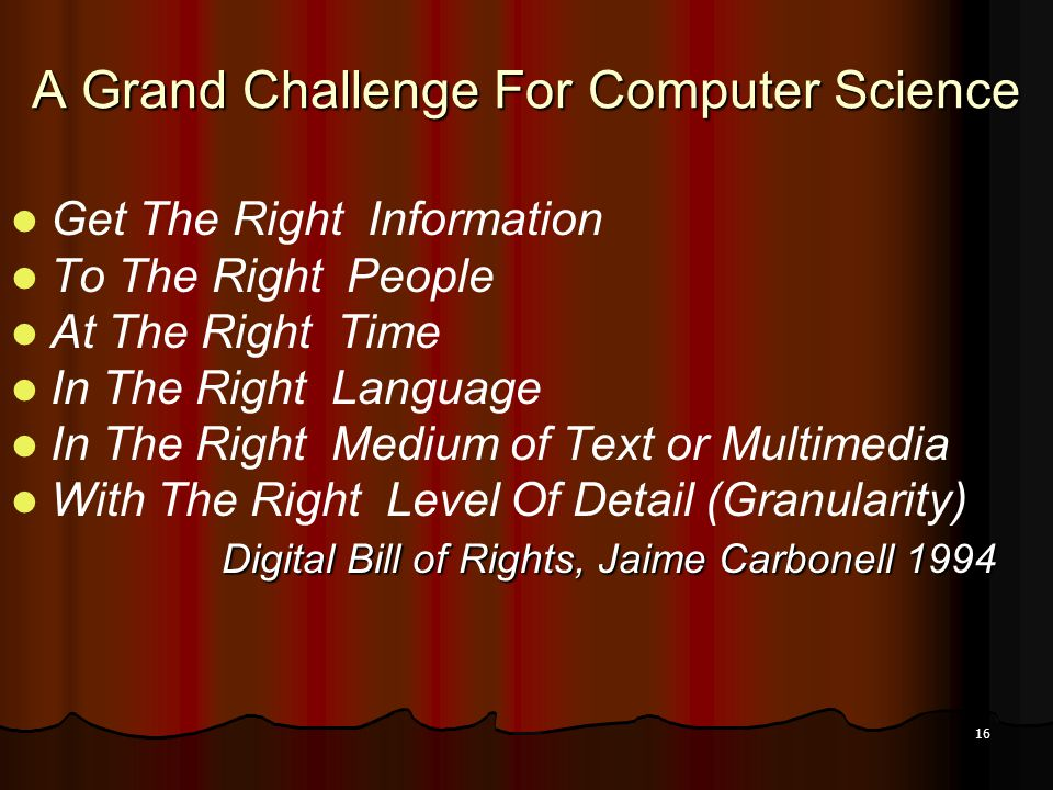 16 A Grand Challenge For Computer Science Get The Right Information To The Right People At The Right Time In The Right Language In The Right Medium of