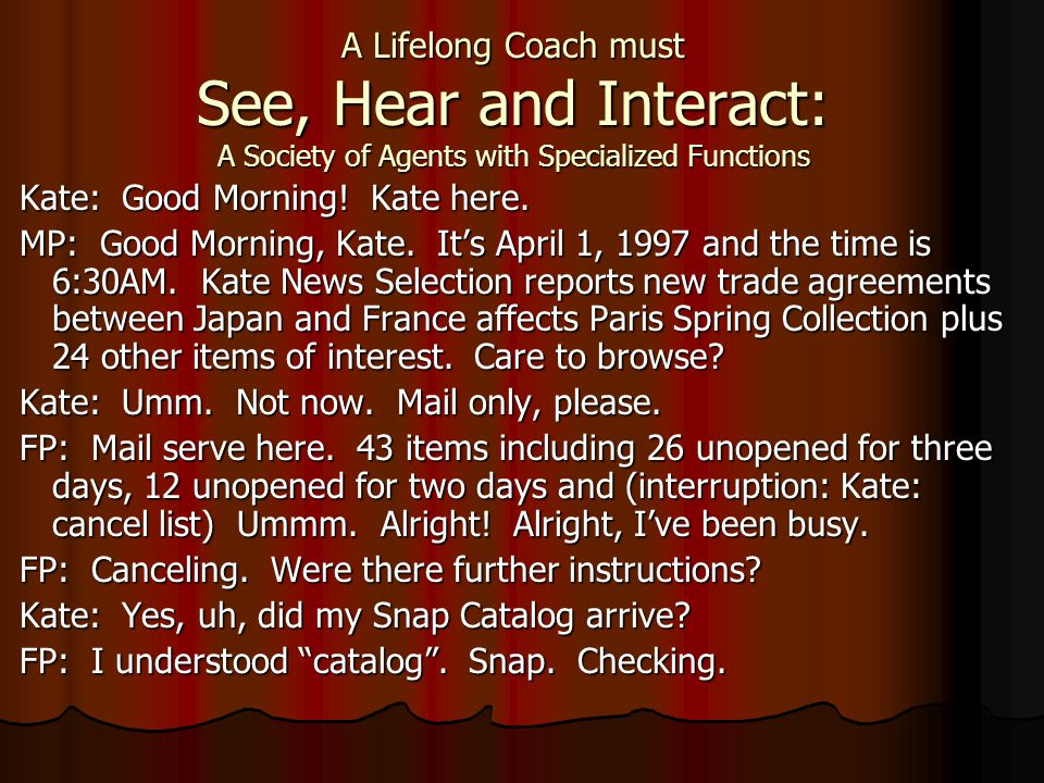 A Lifelong Coach must See, Hear and Interact: A Society of Agents with Specialized Functions Kate: Good Morning.