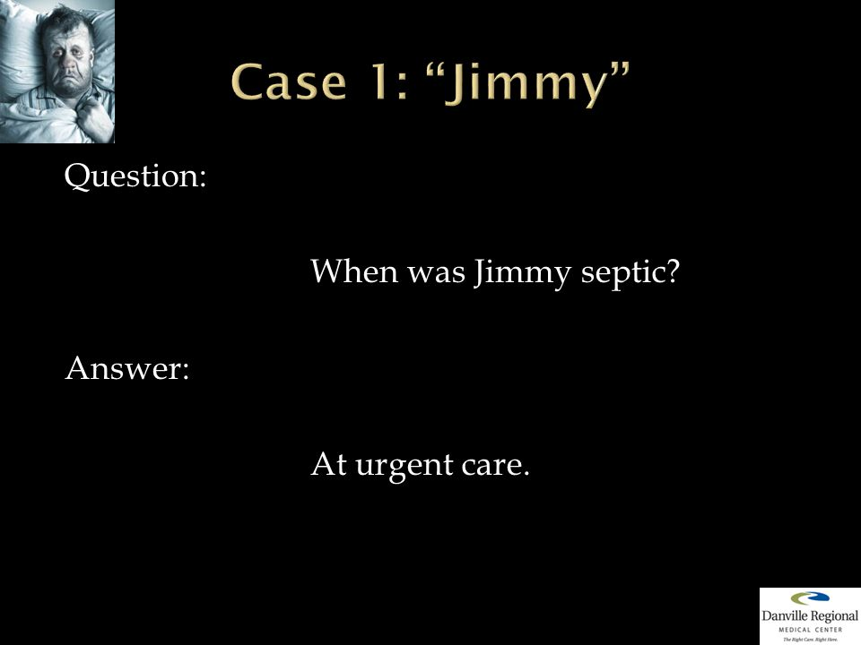 Question: When was Jimmy septic Answer: At urgent care.