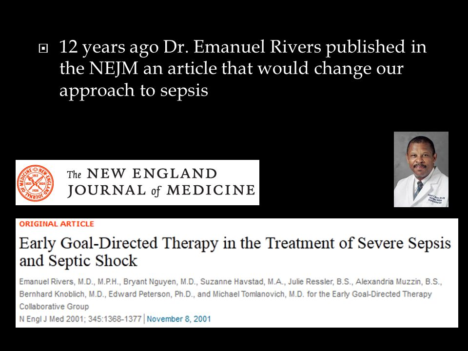  12 years ago Dr. Emanuel Rivers published in the NEJM an article that would change our approach to sepsis