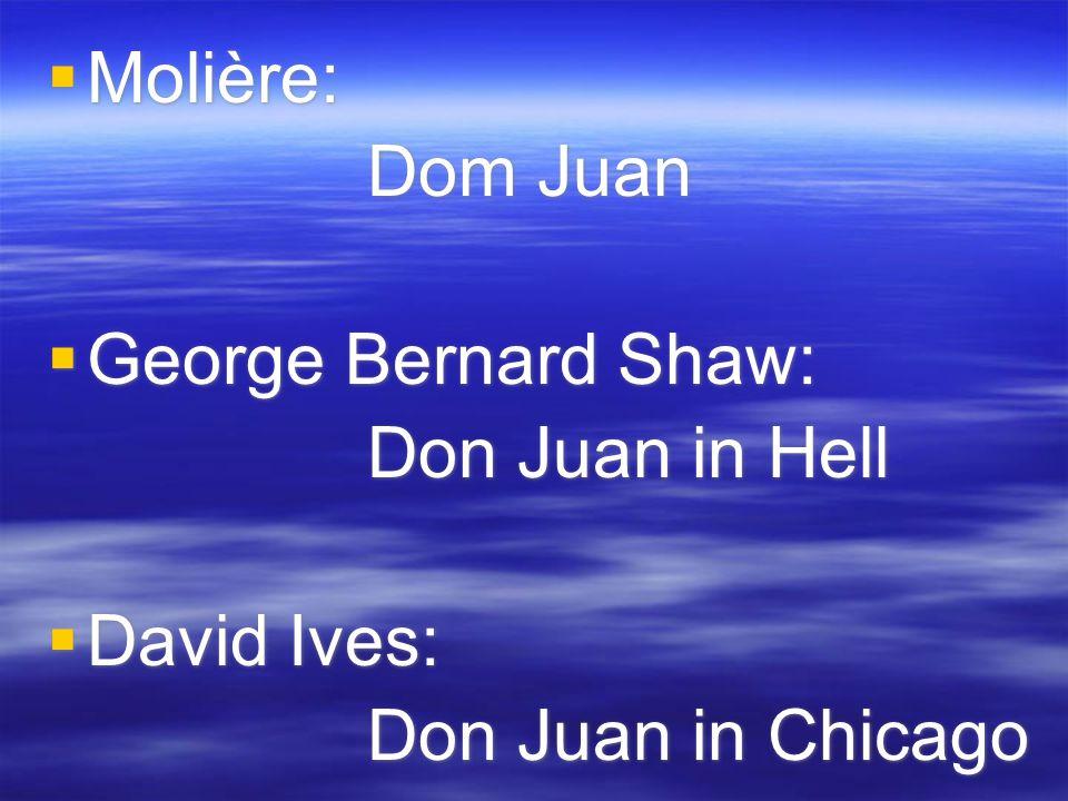  Molière: Dom Juan  George Bernard Shaw: Don Juan in Hell  David Ives: Don Juan in Chicago  Molière: Dom Juan  George Bernard Shaw: Don Juan in Hell  David Ives: Don Juan in Chicago
