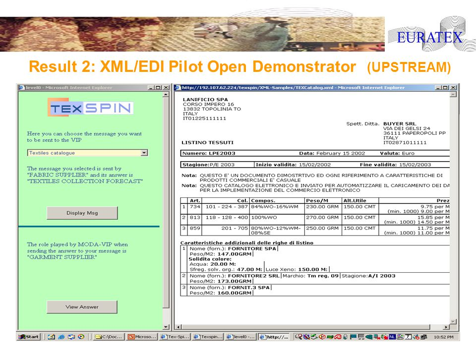 Euratex R&D Task Force Meeting, 8th of July 2003, Brussels Result 2: XML/EDI Pilot Open Demonstrator (UPSTREAM)