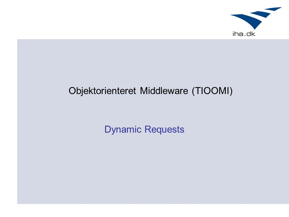 Objektorienteret Middleware (TIOOMI) Dynamic Requests