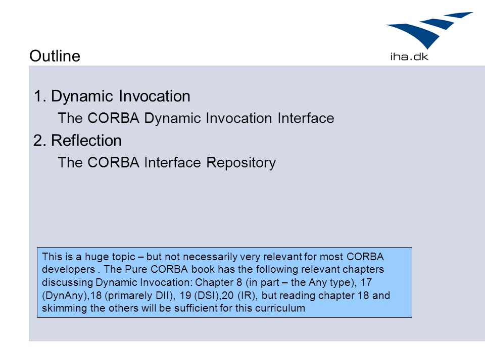 Outline 1.Dynamic Invocation The CORBA Dynamic Invocation Interface 2.