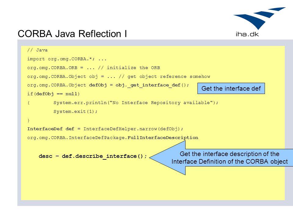 CORBA Java Reflection I // Java import org.omg.CORBA.*;...