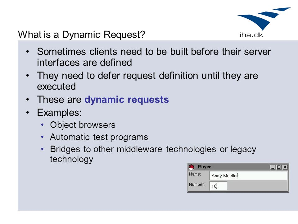 What is a Dynamic Request? Sometimes clients need to be built before their server interfaces are defined They need to defer request definition until t