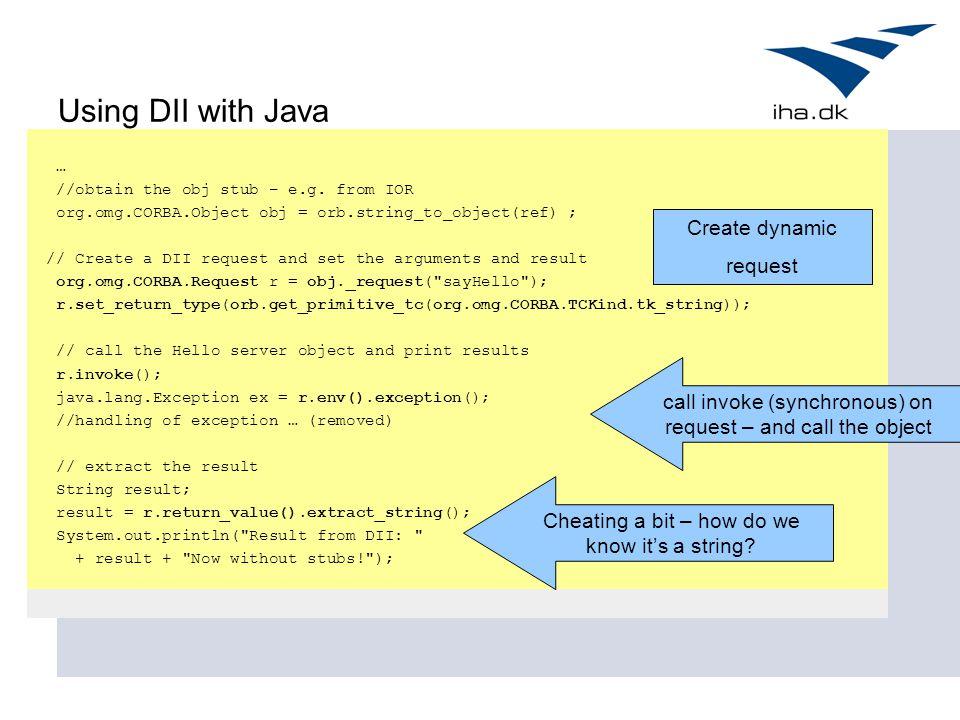 Using DII with Java … //obtain the obj stub – e.g.