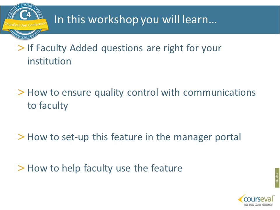 > If Faculty Added questions are right for your institution > How to ensure quality control with communications to faculty > How to set-up this feature in the manager portal > How to help faculty use the feature SLIDE 2 In this workshop you will learn…
