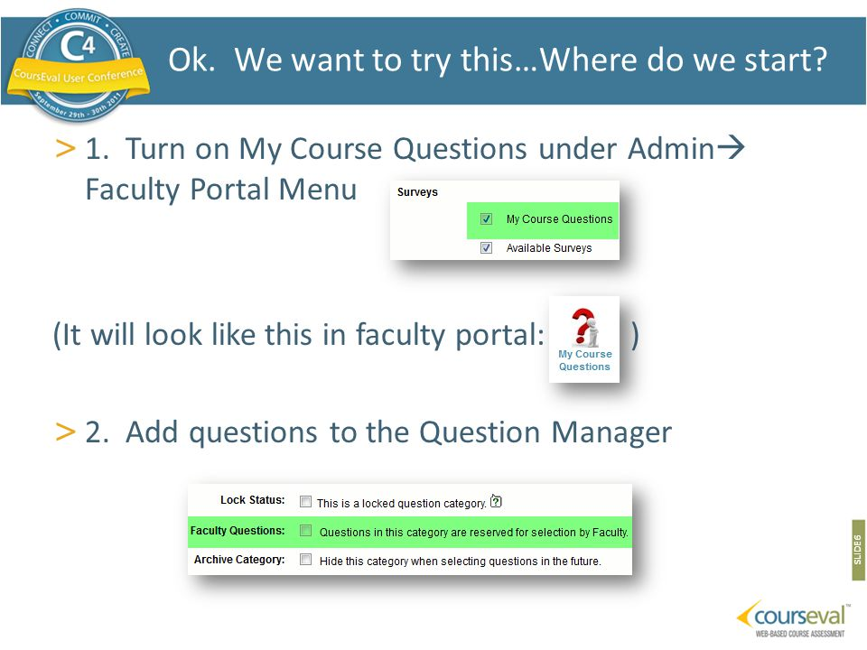 > 1. Turn on My Course Questions under Admin  Faculty Portal Menu (It will look like this in faculty portal: ) > 2. Add questions to the Question Man