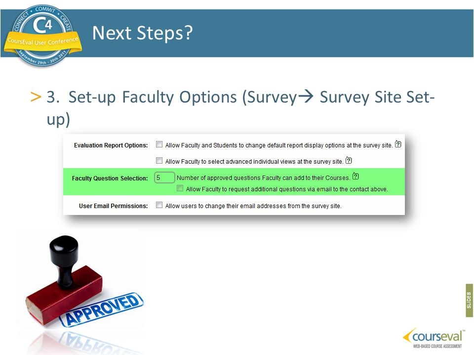 > 3. Set-up Faculty Options (Survey  Survey Site Set- up) SLIDE 8 Next Steps
