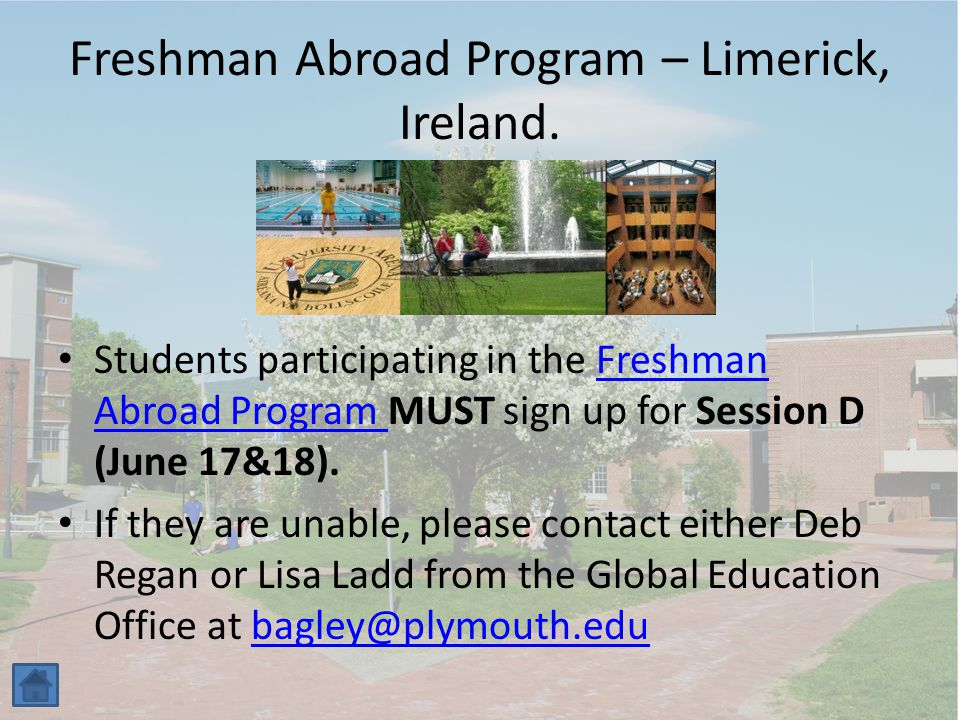 Freshman Abroad Program – Limerick, Ireland. Students participating in the Freshman Abroad Program MUST sign up for Session D (June 17&18).Freshman Ab