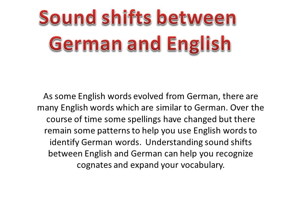 As some English words evolved from German, there are many English words which are similar to German.