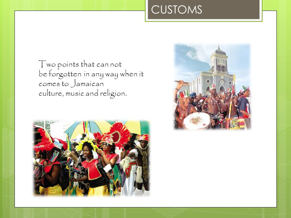 CUSTOMS Two points that can not be forgotten in any way when it comes to Jamaican culture, music and religion.