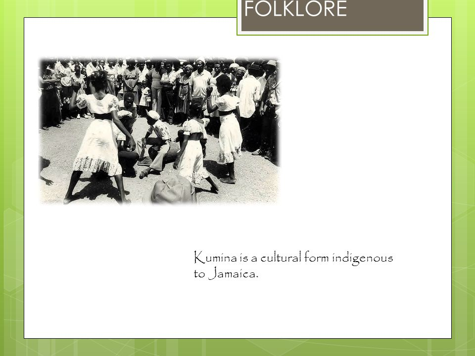 FOLKLORE Kumina is a cultural form indigenous to Jamaica.