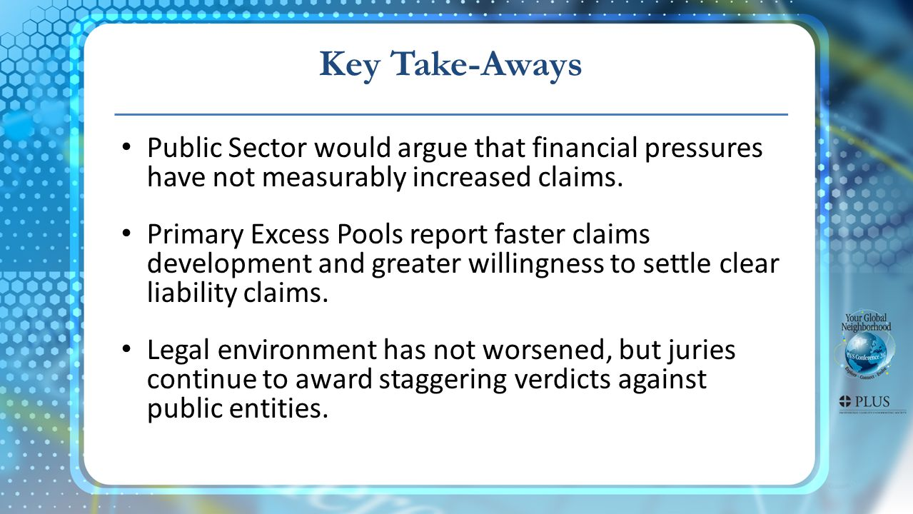 Key Take-Aways Public Sector would argue that financial pressures have not measurably increased claims.