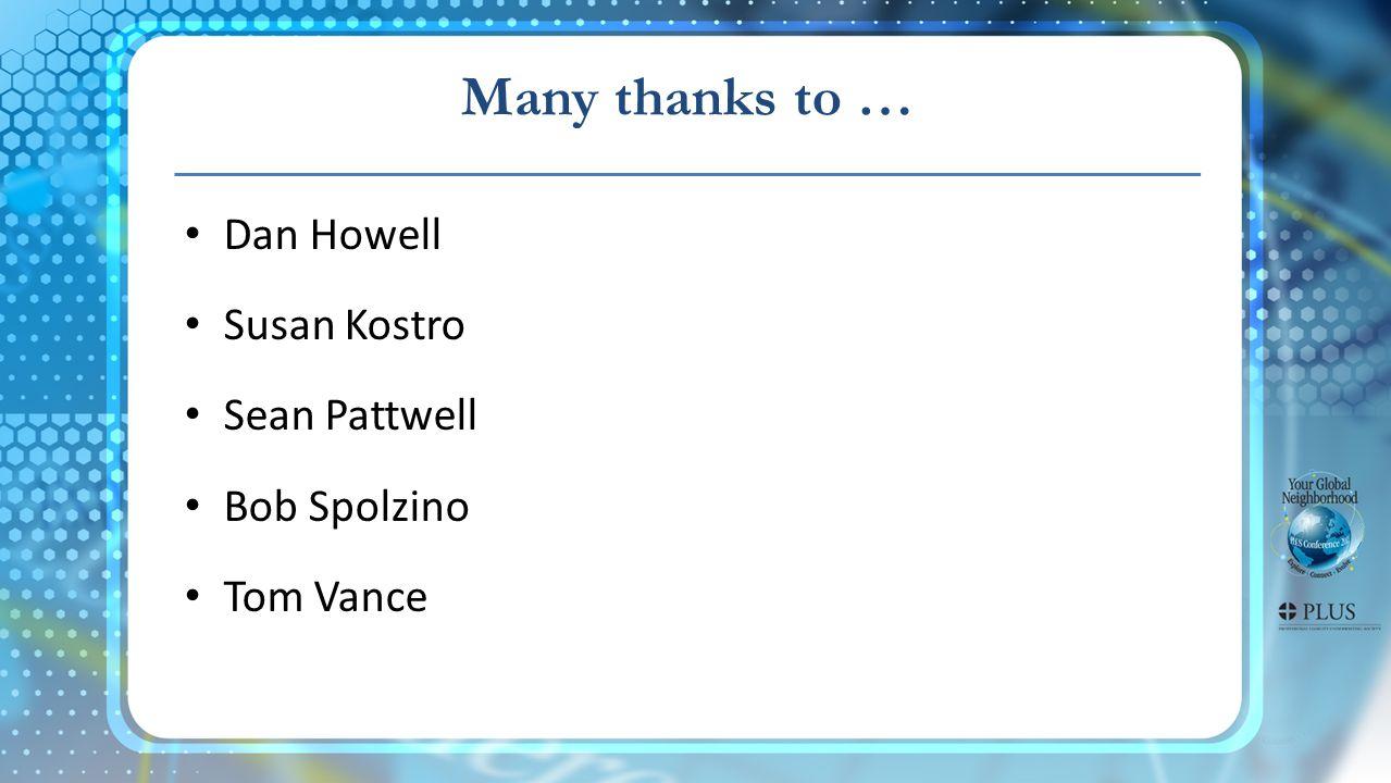 Dan Howell Susan Kostro Sean Pattwell Bob Spolzino Tom Vance Many thanks to …
