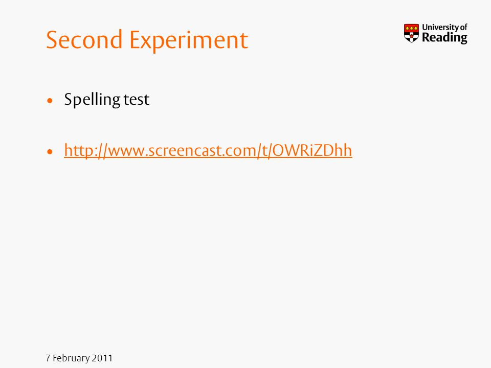7 February 2011 Second Experiment Spelling test http://www.screencast.com/t/OWRiZDhh