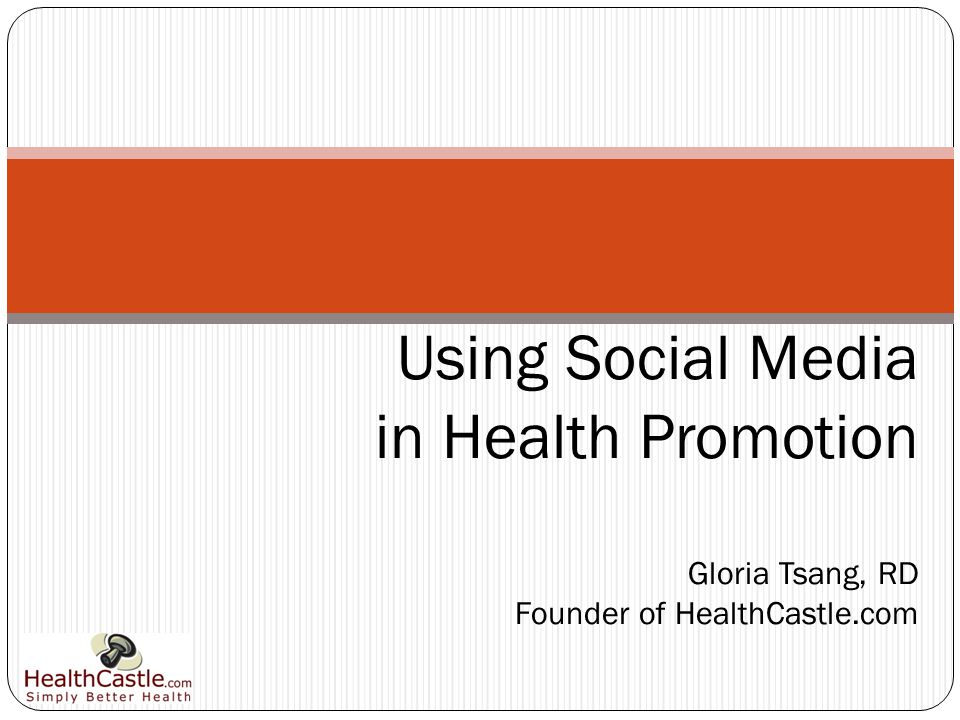 Using Social Media in Health Promotion Gloria Tsang, RD Founder of HealthCastle.com