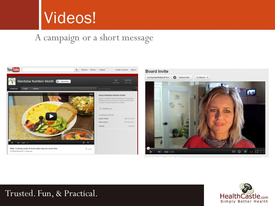 Videos! Trusted. Fun, & Practical. A campaign or a short message