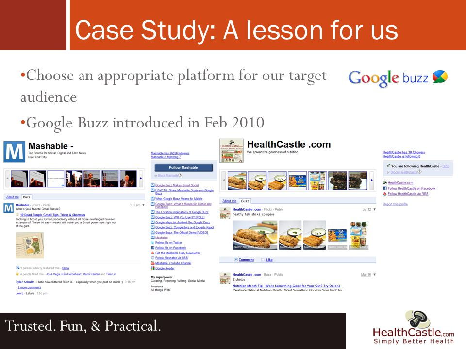 Choose an appropriate platform for our target audience Google Buzz introduced in Feb 2010 Case Study: A lesson for us Trusted.
