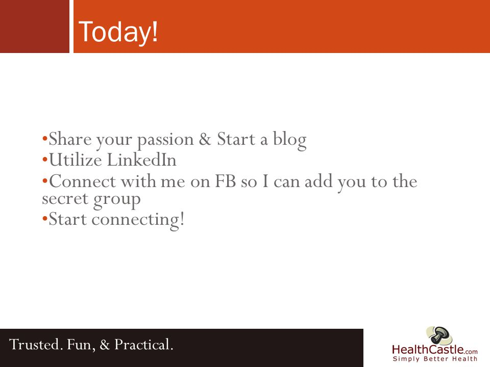 Share your passion & Start a blog Utilize LinkedIn Connect with me on FB so I can add you to the secret group Start connecting.
