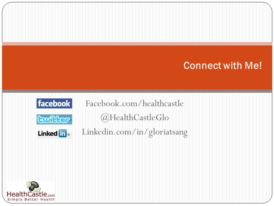 Facebook.com/healthcastle @HealthCastleGlo Linkedin.com/in/gloriatsang Connect with Me!