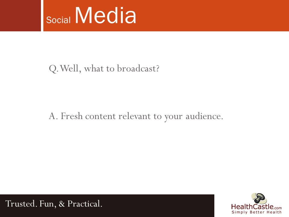 Social Media Trusted. Fun, & Practical. Q. Well, what to broadcast.