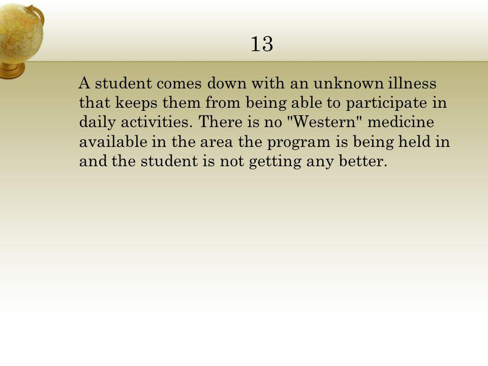 13 A student comes down with an unknown illness that keeps them from being able to participate in daily activities.