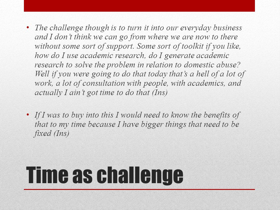Time as challenge The challenge though is to turn it into our everyday business and I don't think we can go from where we are now to there without some sort of support.