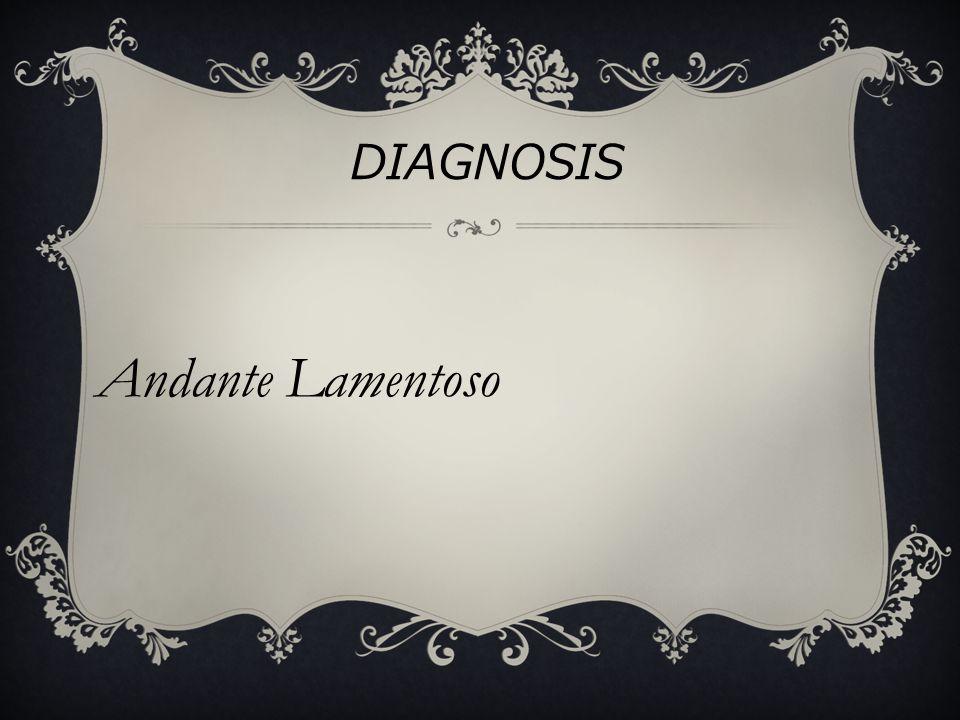 Andante Lamentoso DIAGNOSIS