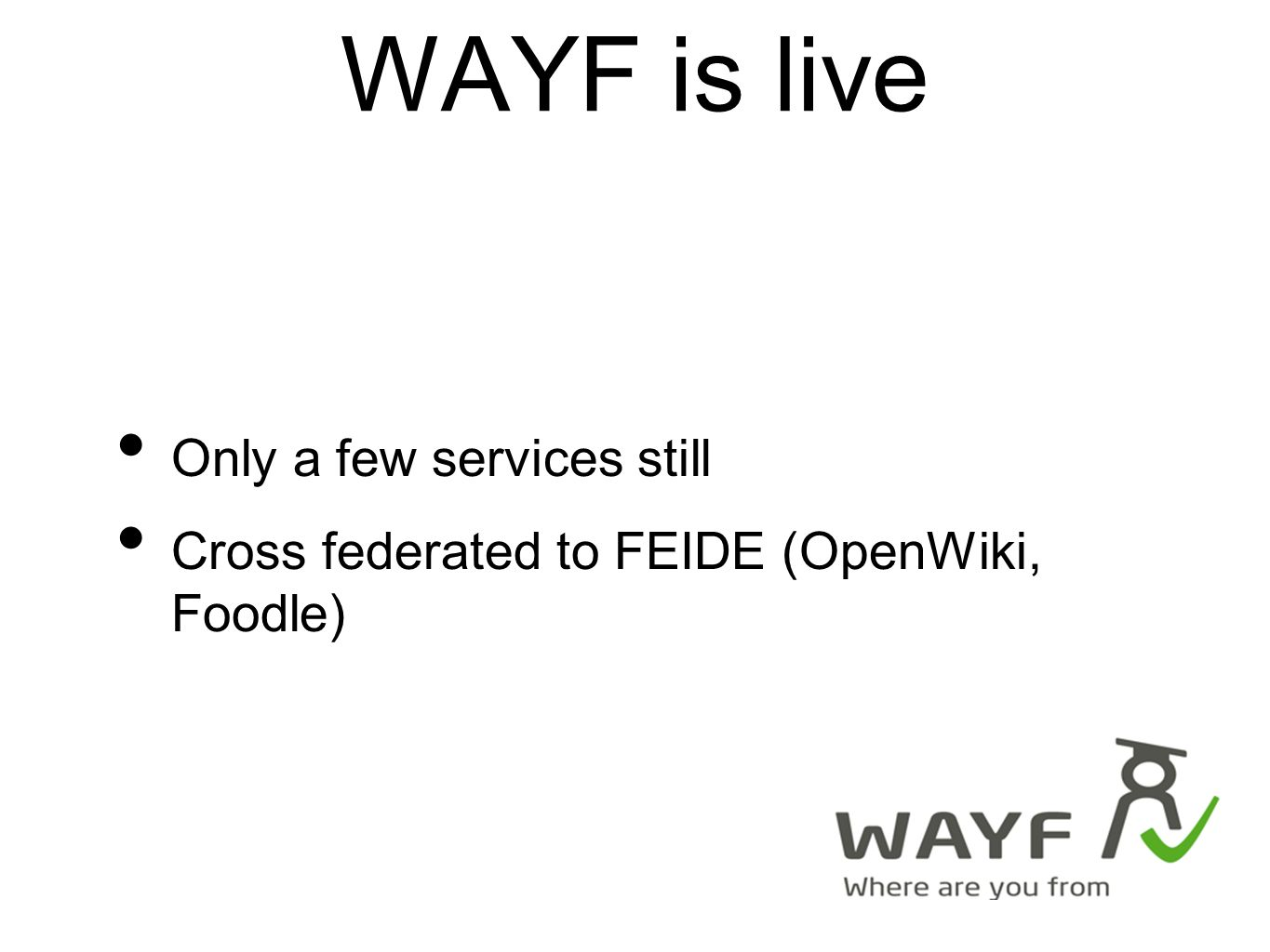 Only a few services still Cross federated to FEIDE (OpenWiki, Foodle) WAYF is live