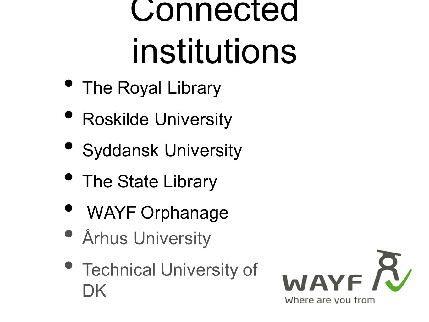 Connected institutions The Royal Library Roskilde University Syddansk University The State Library WAYF Orphanage Århus University Technical University of DK
