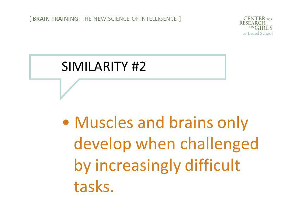 Muscles and brains only develop when challenged by increasingly difficult tasks.