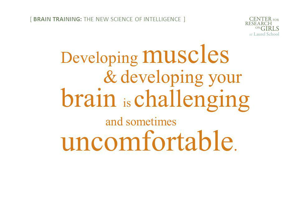Developing muscles & developing your brain is challenging and sometimes uncomfortable.