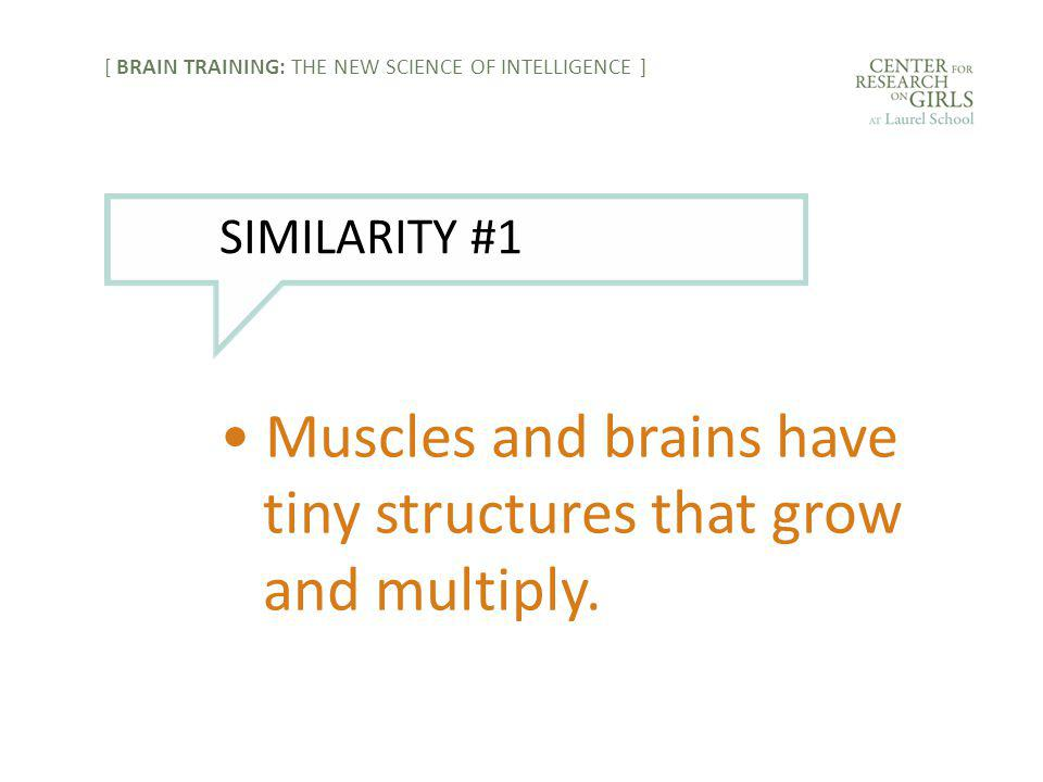Muscles and brains have tiny structures that grow and multiply.