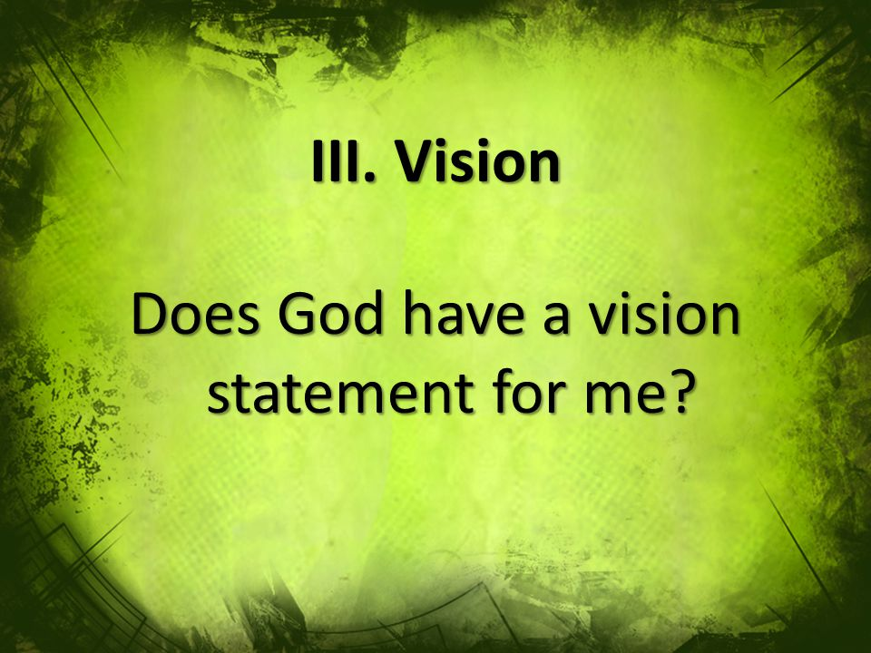 III. Vision Does God have a vision statement for me
