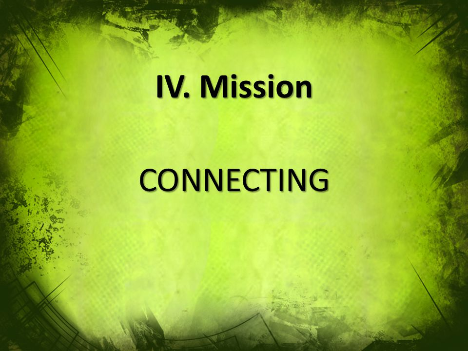 IV. Mission CONNECTING