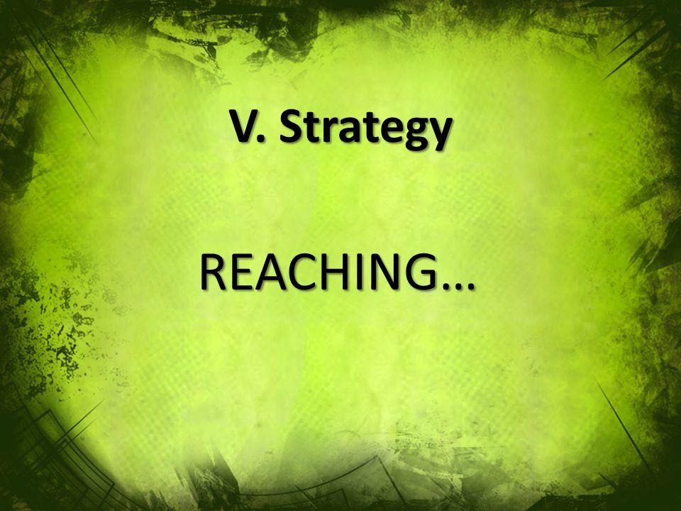 V. Strategy REACHING…
