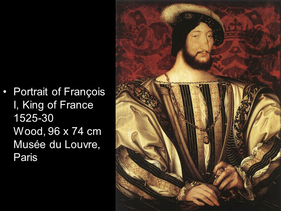 Portrait of François I, King of France 1525-30 Wood, 96 x 74 cm Musée du Louvre, Paris