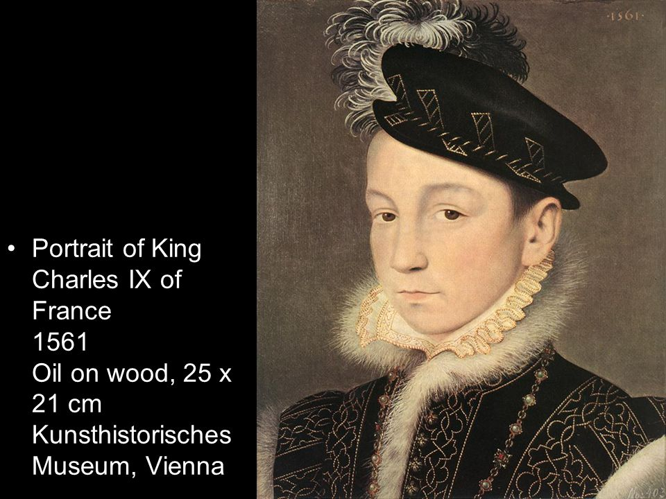 Portrait of King Charles IX of France 1561 Oil on wood, 25 x 21 cm Kunsthistorisches Museum, Vienna