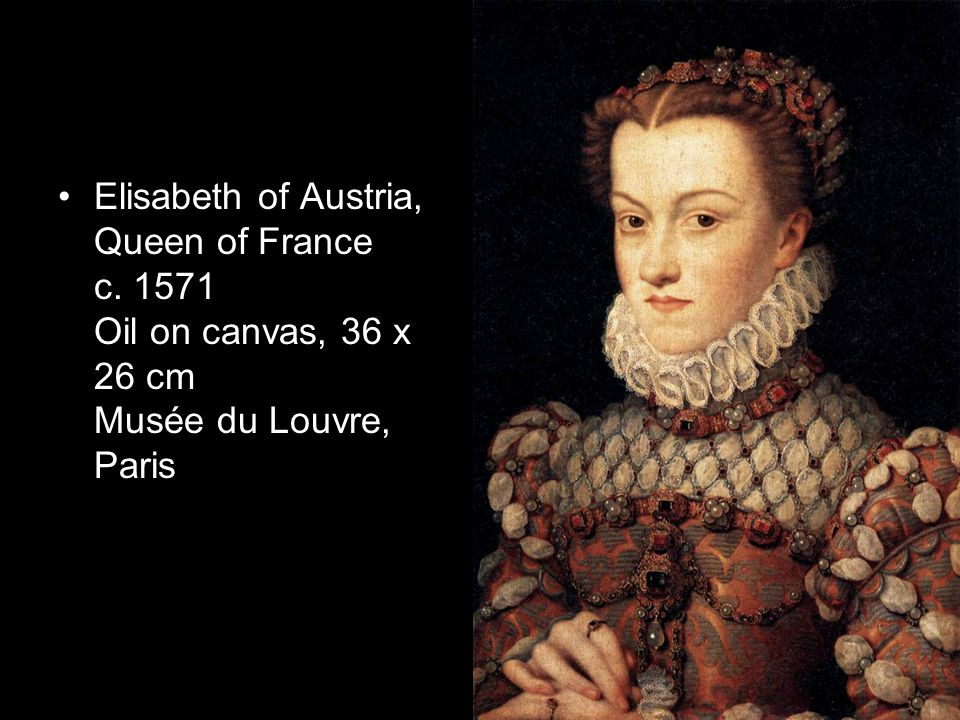 Elisabeth of Austria, Queen of France c. 1571 Oil on canvas, 36 x 26 cm Musée du Louvre, Paris