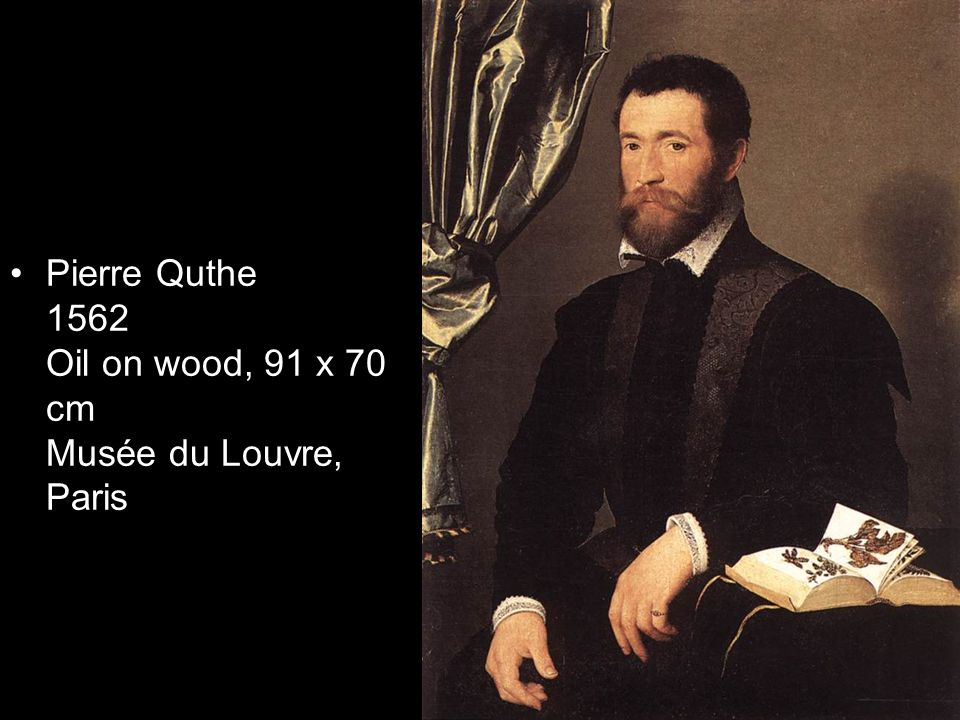 Pierre Quthe 1562 Oil on wood, 91 x 70 cm Musée du Louvre, Paris