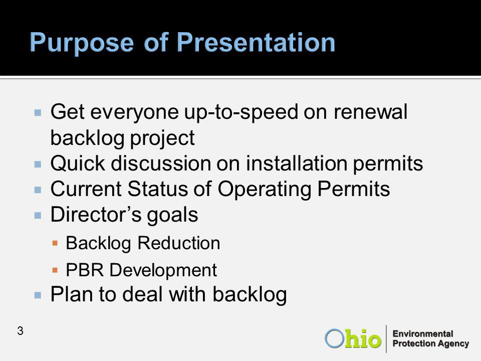  Get everyone up-to-speed on renewal backlog project  Quick discussion on installation permits  Current Status of Operating Permits  Director's goals  Backlog Reduction  PBR Development  Plan to deal with backlog 3