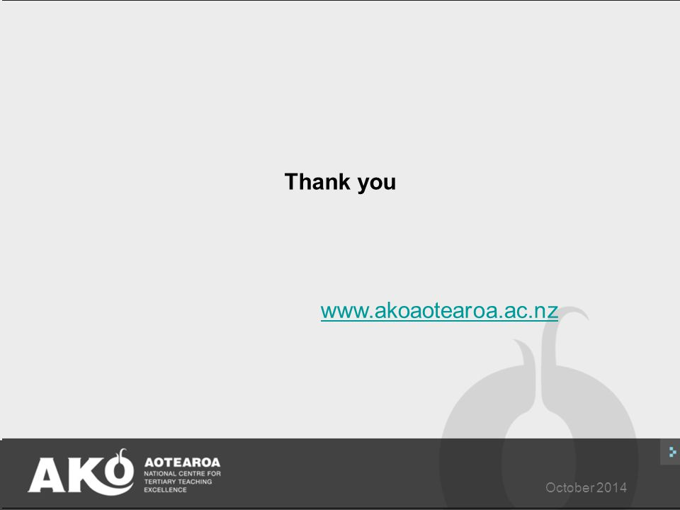 October 2014 Thank you www.akoaotearoa.ac.nz