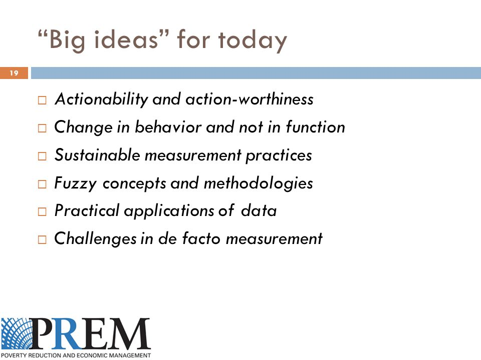 """Big ideas"" for today 19  Actionability and action-worthiness  Change in behavior and not in function  Sustainable measurement practices  Fuzzy co"