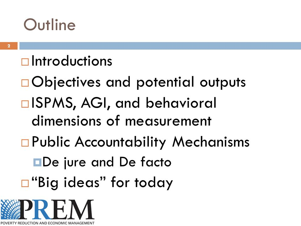 Outline  Introductions  Objectives and potential outputs  ISPMS, AGI, and behavioral dimensions of measurement  Public Accountability Mechanisms 