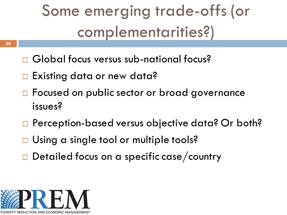 Some emerging trade-offs (or complementarities )  Global focus versus sub-national focus.