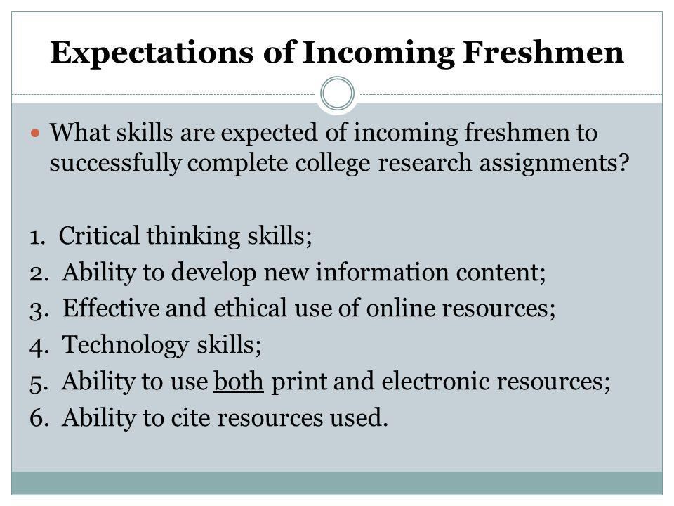 Expectations of Incoming Freshmen What skills are expected of incoming freshmen to successfully complete college research assignments.