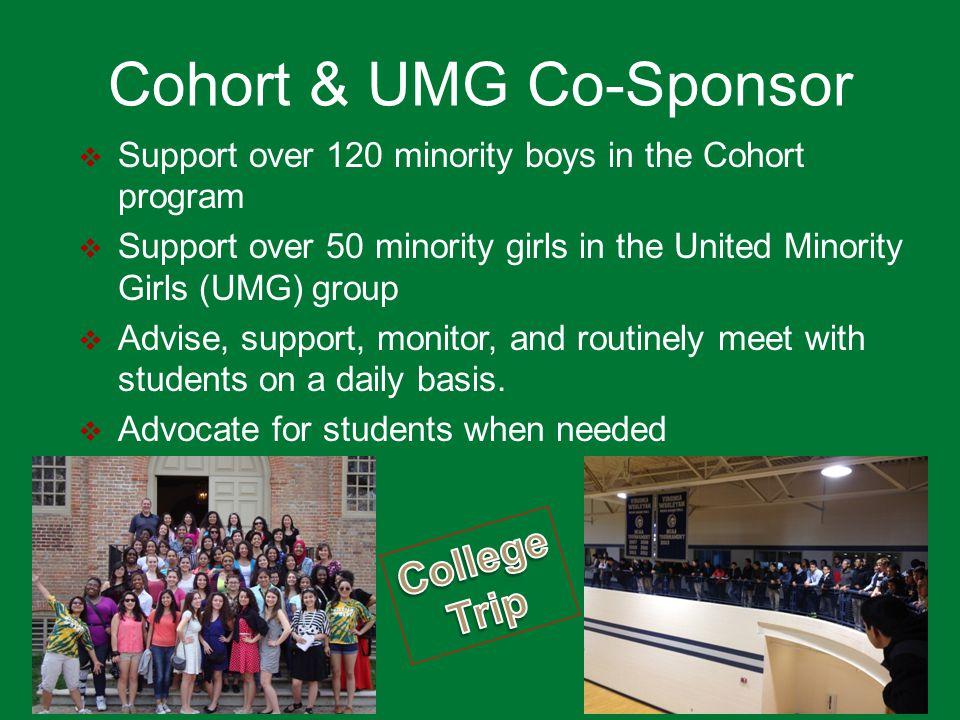 Cohort & UMG Co-Sponsor  Support over 120 minority boys in the Cohort program  Support over 50 minority girls in the United Minority Girls (UMG) gro